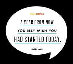 A year from now, youse wish you had started today.
