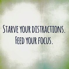TODAY: Starve your distractions. Feed your focus.  #365DaysOfAwesome  #focused