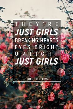 Girls - The 1975 <<<  She can't be what you need, she's seventeen, they're just girls.