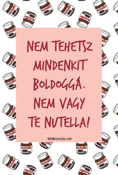 Ez lesz a háttérképem❤ Nutella Quotes, Funny Images, Funny Photos, Words Quotes, Life Quotes, Meant To Be Quotes, Good Sentences, Picture Quotes, Quotations