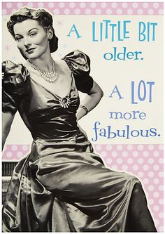 A Little Bit older. A Lot more fabulous.
