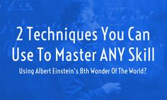 Watch how Albert Einsteins 8th Wonder of the World can help you master any skill you want to learn