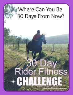 Do you ride horses?  Would you like to improve?  Sign up today for the Free 30 Day Rider Fitness Challenge - Oh, and you don't need a horse to do it :-)