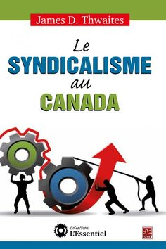 Le syndicalisme au Canada / James D. Thwaites.  Éditions Presses de l'Université Laval (4).