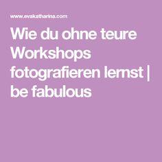 Wie du ohne teure Workshops fotografieren lernst                    be fabulous