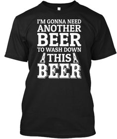 I'M GONNA NEED ANOTHER BEER!