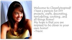 Cleverly Inspired - one of my favorite blogs. Diy projects, decorating, recipes and all things home...and on a budget.