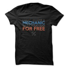 I Didnt Become A Mechanic To Fix Your Crap For Free T Shirt, Hoodie, Sweatshirt