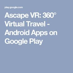 Ascape VR: 360° Virtual Travel - Android Apps on Google Play