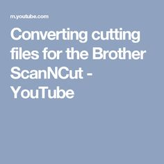 Converting cutting files for the Brother ScanNCut - YouTube