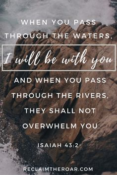 I think of the many tears I cry and when I read this verse I know that He will be with to the end...past the pain