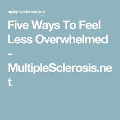Five Ways To Feel Less Overwhelmed - MultipleSclerosis.net