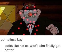 Grunkle Stan Gravity Falls<<< This is sad and funny at the same time<<<THIS FANDOM I SWEAR
