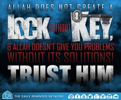 Allah does not create a lock without its key, & Allah doesn't give you problems without its solutions!  Trust him!
