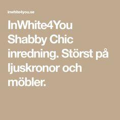 InWhite4You Shabby Chic inredning. Störst på ljuskronor och möbler.