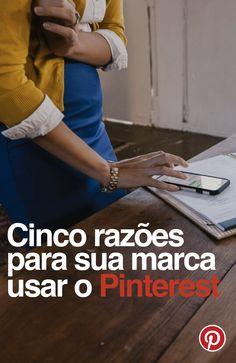 Confira as cinco razões para sua marca usar o Pinterest.
