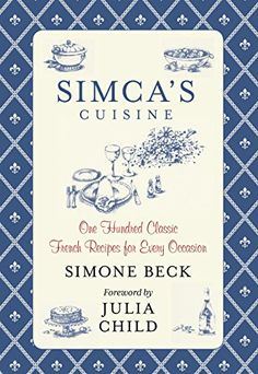 Simca's Cuisine: One Hundred Classic French Recipes For Every Occasion by Simone Beck http://www.amazon.com/dp/0762792981/ref=cm_sw_r_pi_dp_MsGUwb0Z77X4A