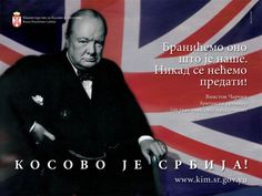 Kosovo is Serbia We will defend what is ours and Never give in.    Winston Churchill