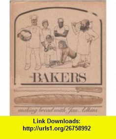 The Bakers A Simple Book About the Pleasures of Baking Bread (9780684143873) Jan Adkins , ISBN-10: 0684143879  , ISBN-13: 978-0684143873 ,  , tutorials , pdf , ebook , torrent , downloads , rapidshare , filesonic , hotfile , megaupload , fileserve