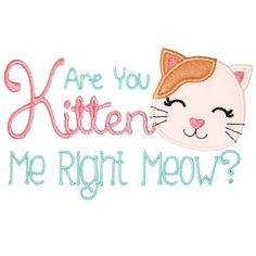 Digital Applique Designs for Download. Are you kitten me right meow? Fun pun sewing project. DIY gift idea. Baby shower gift idea.
