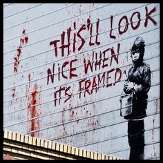 "Street Art...  ""THIS WILL LOOK NICE WHEN IT'S FRAMED""  San Francisco by Banksy"