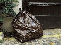 One day everybody's trash bag will be Louis Vuitton!