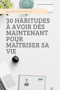 30 habitudes simples à avoir dès maintenant pour choisir sa vie