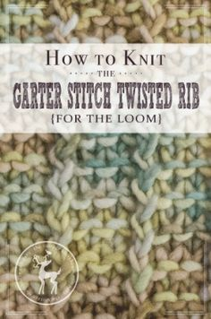 How to Knit the Garter Stitch Twisted Rib for the Loom | Vintage Storehouse & Co.
