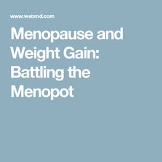 Menopause and Weight Gain: Battling the Menopot