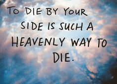 To die by your side is such a heavenly way to die. | Unknown Picture Quotes | Quoteswave