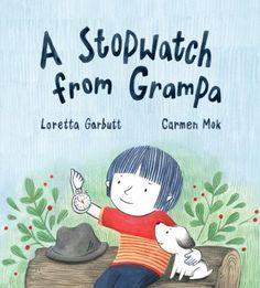 A stopwatch from Grampa by Loretta Garbutt & Carmen Mak. (Toronto, Ontario : Kids Can Press, [2020]).