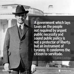 A government which lays taxes on the people not required by urgent public necessity or sound public policy, is not a protector of liberty, but an instrument of tyranny. It condemns the citizen to servitude. Great Quotes, Me Quotes, Inspirational Quotes, Qoutes, Famous Quotes, King Quotes, Quotable Quotes, Political Quotes, Government Quotes