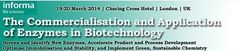 The Commercialisation & Application of Enzymes in Biotechnology@Charing Cross Hotel (The Strand, London,WC2N 5HX,United Kingdom)-----.On March 19-20,2014@8am-5:35pm.-----Screen and identify new enzymes, accelerate product and process development, optimise immobilisation and stability, and implement green, sustainable chemistry.-----URLs:Twitter: http://atnd.it/1cdWhmC, Tickets: http://atnd.it/1cdWhmK, Inquiries: http://atnd.it/1eCdATx,-----Price: Conference Only: From £1,299.00