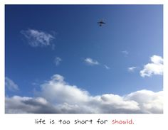 'life is too short for should' – #inspiration #quotestoliveby #photography – day 291 / #p365 http://on.be.net/1LXpqqv