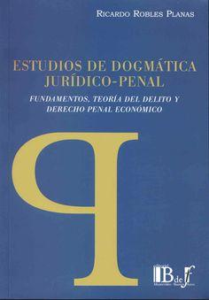 Estudios de dogmática jurídico-penal : fundamentos, teoría del delito y derecho penal económico / Ricardo Robles Planas