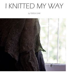 I Knitted My Way by Teresa Dair . possibly my favourite knitting book Knitting Help, Knitting Books, Knitting Stitches, Jewelry Patterns, My Way, My Passion, Inspire Me, Fit Women, Reading