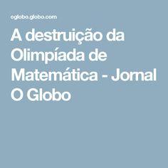 A destruição da Olimpíada de Matemática - Jornal O Globo