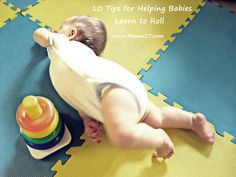 10 tips for helping babies learn to roll. You can do many of these from the day your baby is born!