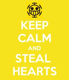 KEEP CALM AND STEAL HEARTS