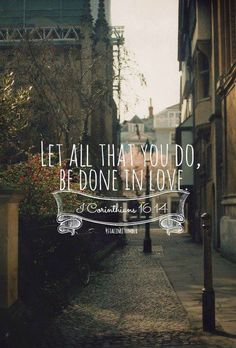 ❥ Let all that you do be done in Love
