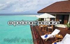 "Experience "" Paradise"" / Bucket List Ideas / Before I Die"