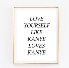 Unbelievable love yourself like kanye loves kanye quote Typographic Print dorm room decor teen room boho hispter framed quotes tumblr room decor funny  The post  love yourself like kanye l ..