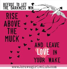 Rise Above the Muck - Sign up for Daily Truths at bravegirlsclub.com