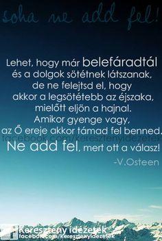 Soha ne add fel! God Is Good, Einstein, Quotations, First Love, Life Quotes, Bible, Faith, Humor, Motivation