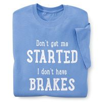 Dont Get Me Started T Shirt