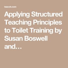 Applying Structured Teaching Principles to Toilet Training by Susan Boswell and…