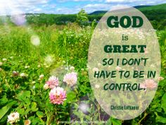 God is Great so I don't have to be in control - Yay! Retreat and Breathe: Part 2 http://www.thewritersreverie.com/2014/06/retreat-and-breathe-part-2.html