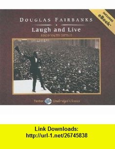 Laugh and Live (9781400108039) Douglas Fairbanks, Walter Costello , ISBN-10: 1400108039  , ISBN-13: 978-1400108039 ,  , tutorials , pdf , ebook , torrent , downloads , rapidshare , filesonic , hotfile , megaupload , fileserve