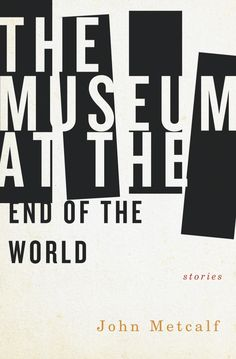 Buy The Museum at the End of the World by John Metcalf and Read this Book on Kobo's Free Apps. Discover Kobo's Vast Collection of Ebooks and Audiobooks Today - Over 4 Million Titles! Typography Drawing, Typography Design, Book Cover Design, Book Design, Design Ideas, Typo Poster, Graphic Design Books, Best Book Covers, Literature Books