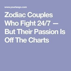 Zodiac Couples Who Fight 24/7 — But Their Passion Is Off The Charts